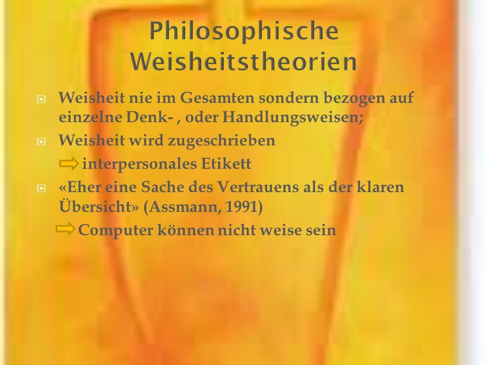 Weisheit nie im Gesamten sondern bezogen auf einzelne Denk-, oder Handlungsweisen; Weisheit wird zugeschrieben interpersonales Etikett «Eher eine Sach