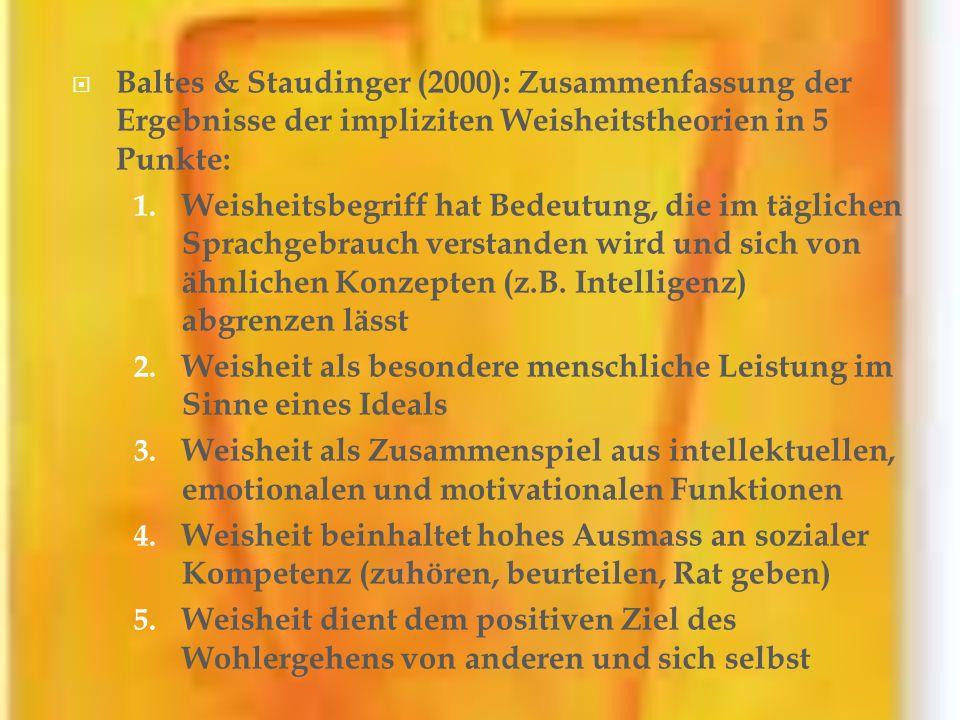 Baltes & Staudinger (2000): Zusammenfassung der Ergebnisse der impliziten Weisheitstheorien in 5 Punkte: 1. Weisheitsbegriff hat Bedeutung, die im täg
