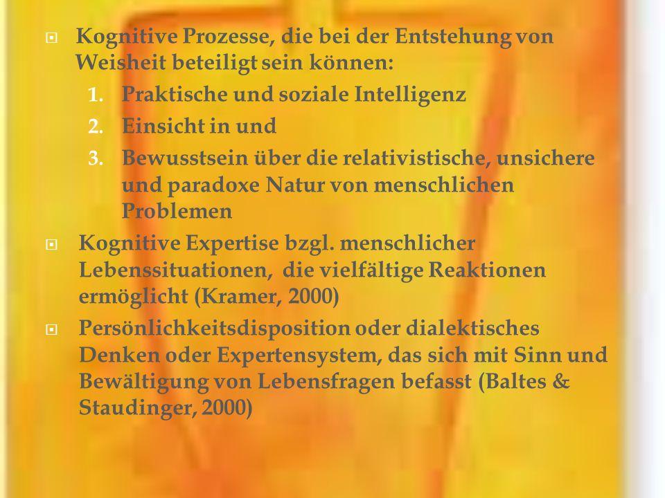 Kognitive Prozesse, die bei der Entstehung von Weisheit beteiligt sein können: 1. Praktische und soziale Intelligenz 2. Einsicht in und 3. Bewusstsein
