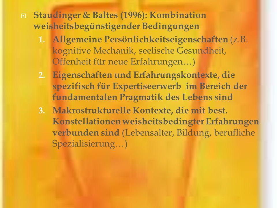 Staudinger & Baltes (1996): Kombination weisheitsbegünstigender Bedingungen 1. Allgemeine Persönlichkeitseigenschaften (z.B. kognitive Mechanik, seeli