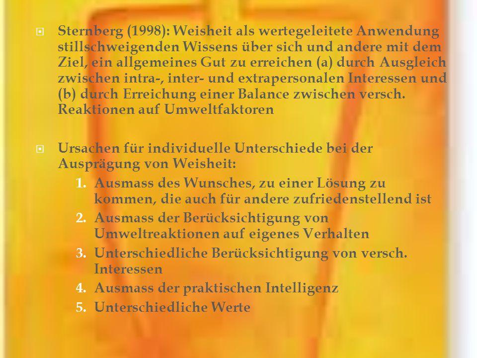 Sternberg (1998): Weisheit als wertegeleitete Anwendung stillschweigenden Wissens über sich und andere mit dem Ziel, ein allgemeines Gut zu erreichen
