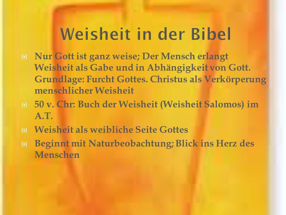 Nur Gott ist ganz weise; Der Mensch erlangt Weisheit als Gabe und in Abhängigkeit von Gott. Grundlage: Furcht Gottes. Christus als Verkörperung mensch