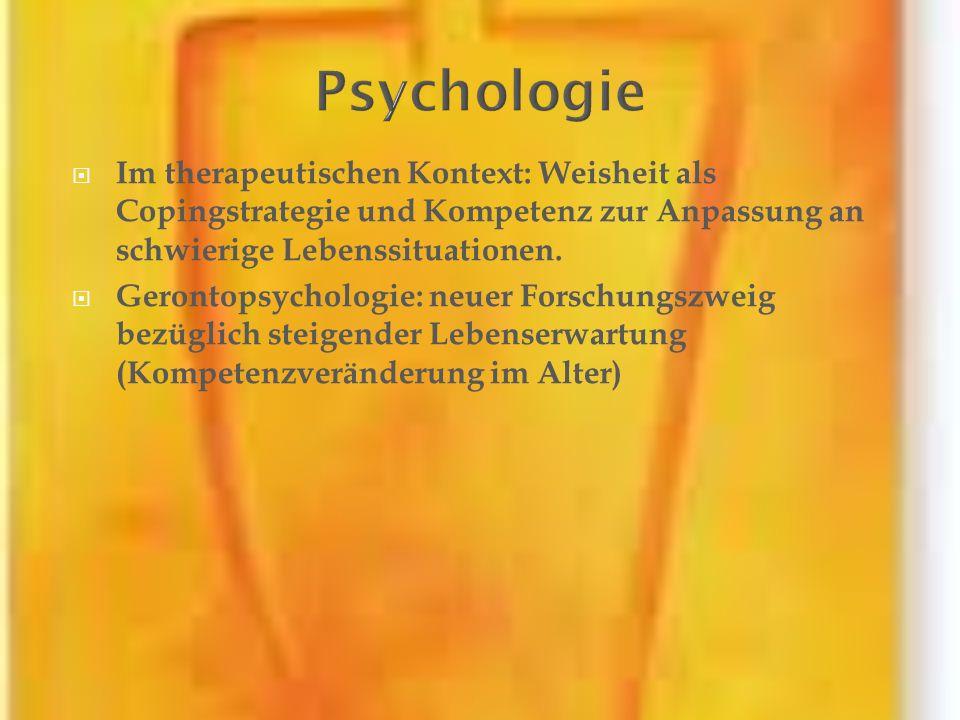 Im therapeutischen Kontext: Weisheit als Copingstrategie und Kompetenz zur Anpassung an schwierige Lebenssituationen. Gerontopsychologie: neuer Forsch