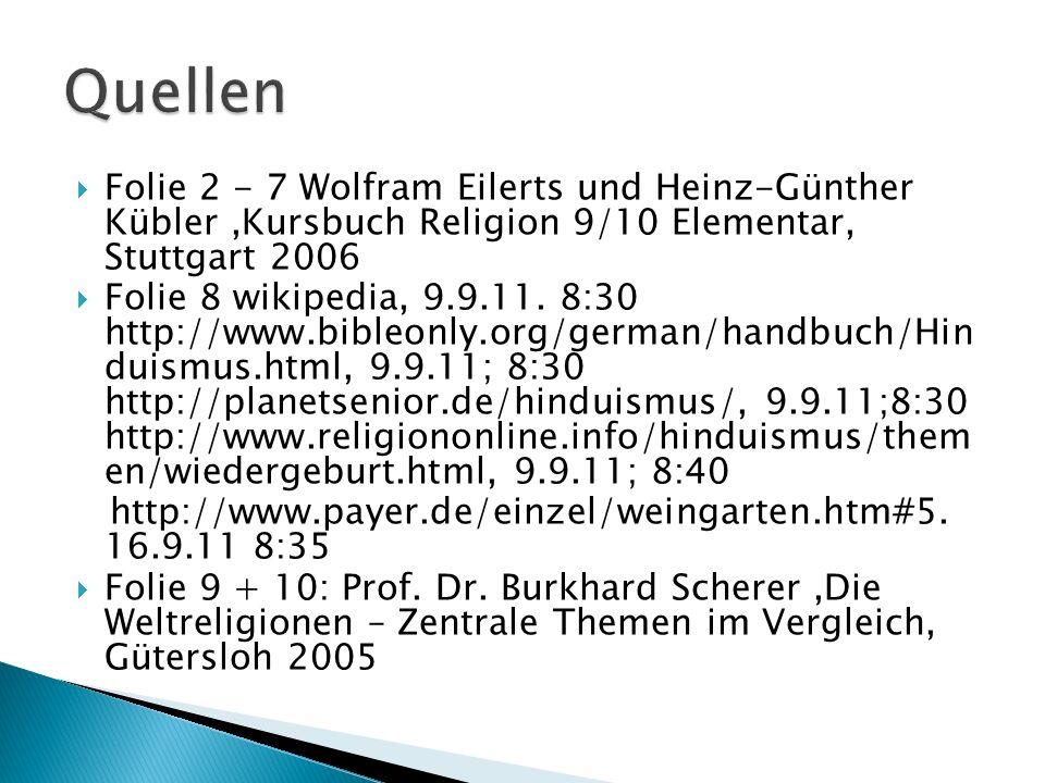 Folie 2 - 7 Wolfram Eilerts und Heinz-Günther Kübler,Kursbuch Religion 9/10 Elementar, Stuttgart 2006 Folie 8 wikipedia, 9.9.11. 8:30 http://www.bible