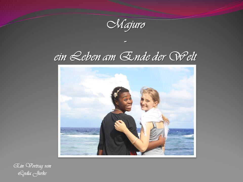 Majuro- ein Leben am Ende der Welt Ein Vortrag von Lydia Jurke