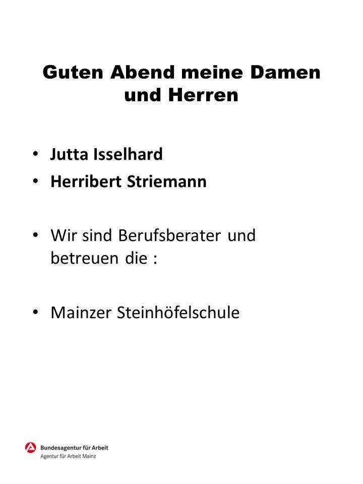 Guten Abend meine Damen und Herren Jutta Isselhard Herribert Striemann Wir sind Berufsberater und betreuen die : Mainzer Steinhöfelschule