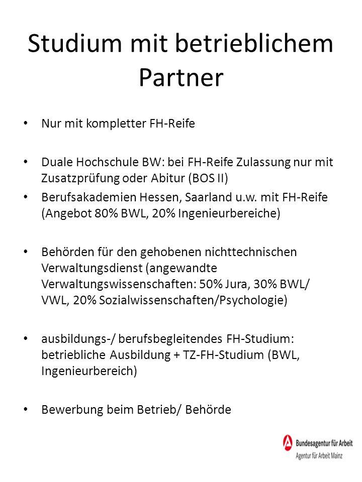 Studium mit betrieblichem Partner Nur mit kompletter FH-Reife Duale Hochschule BW: bei FH-Reife Zulassung nur mit Zusatzprüfung oder Abitur (BOS II) B