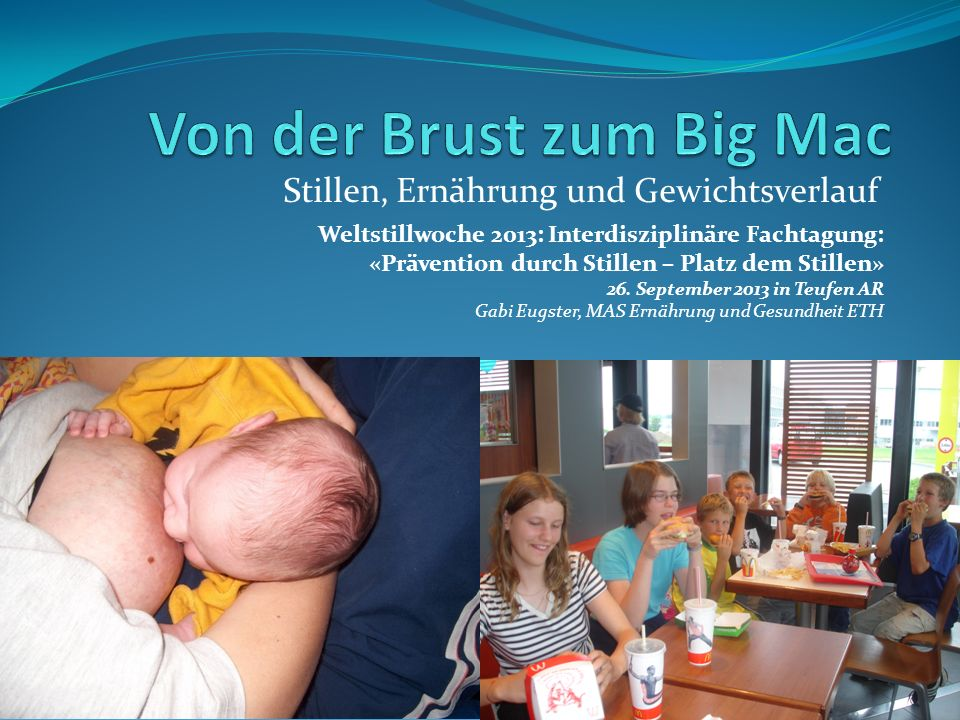 Breast is best Prägung des Geschmacks Schwangerschaft Stillzeit Einführung der B(r)eikost Gewichtsverlauf: Von Perzentilen und Übergewicht Gabi Eugster: Von der Brust zum Big Mac, Teufen, September 20132