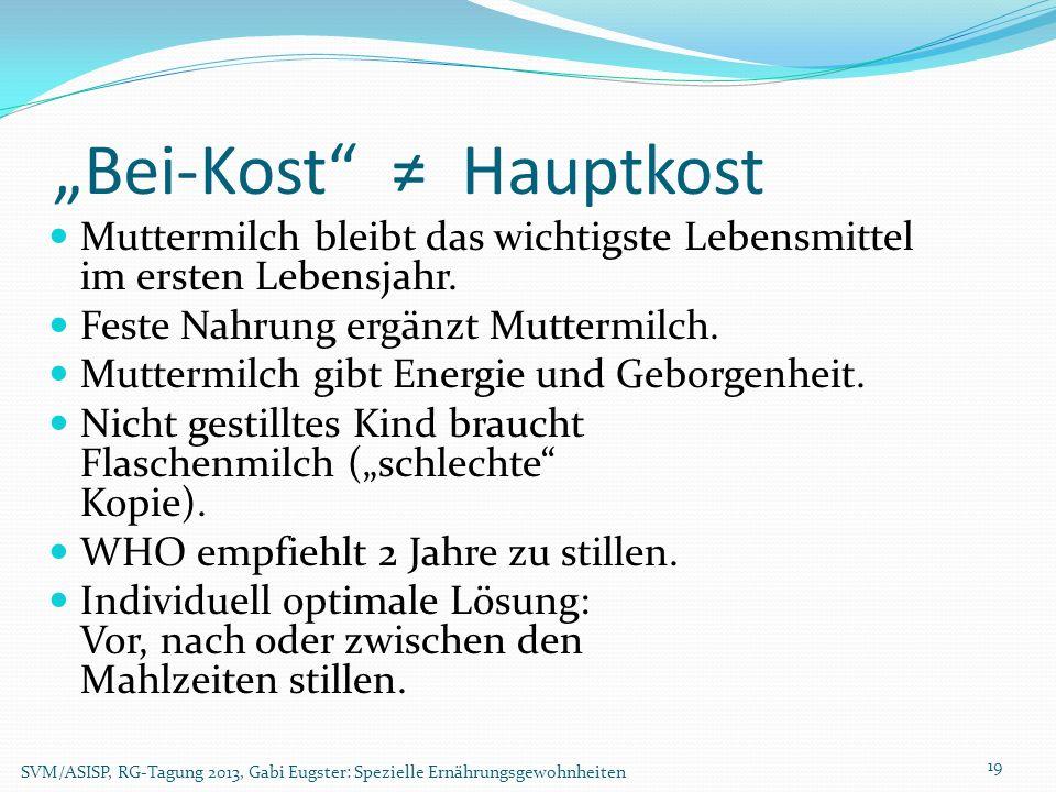 Bei-Kost Hauptkost SVM/ASISP, RG-Tagung 2013, Gabi Eugster: Spezielle Ernährungsgewohnheiten 19 Muttermilch bleibt das wichtigste Lebensmittel im erst