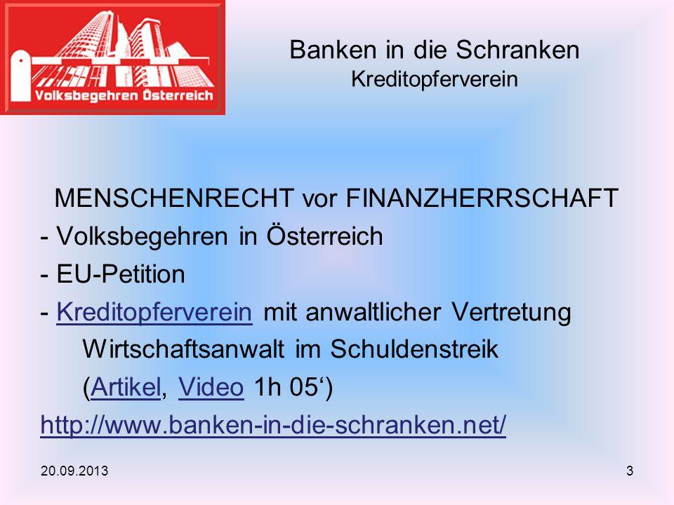 MENSCHENRECHT vor FINANZHERRSCHAFT - Volksbegehren in Österreich - EU-Petition - Kreditopferverein mit anwaltlicher VertretungKreditopferverein Wirtschaftsanwalt im Schuldenstreik (Artikel, Video 1h 05)ArtikelVideo http://www.banken-in-die-schranken.net/ Banken in die Schranken Kreditopferverein 20.09.20133