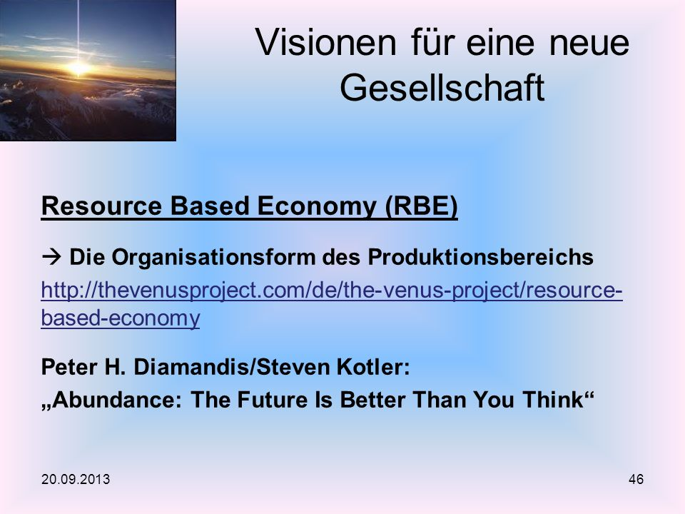 Resource Based Economy (RBE) Die Organisationsform des Produktionsbereichs http://thevenusproject.com/de/the-venus-project/resource- based-economy Peter H.