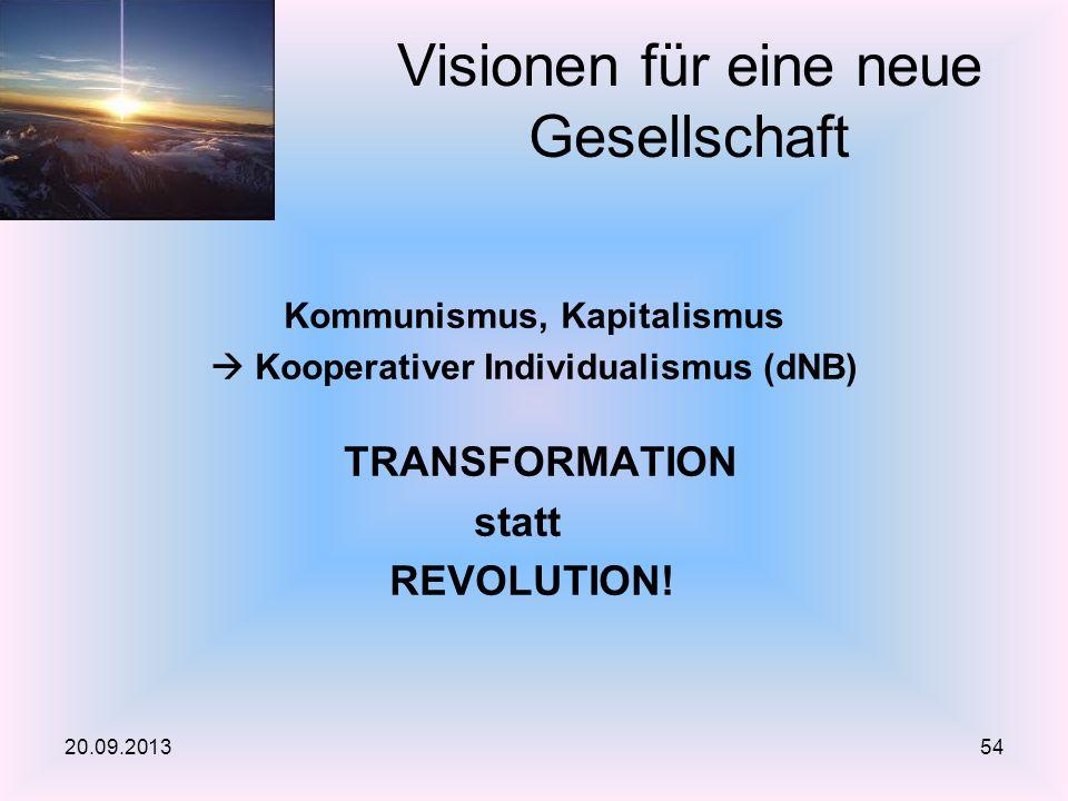Kommunismus, Kapitalismus Kooperativer Individualismus (dNB) TRANSFORMATION statt REVOLUTION! Visionen für eine neue Gesellschaft 20.09.201354