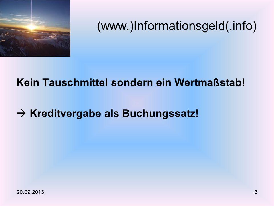 Kein Tauschmittel sondern ein Wertmaßstab! Kreditvergabe als Buchungssatz! (www.)Informationsgeld(.info) 20.09.20136
