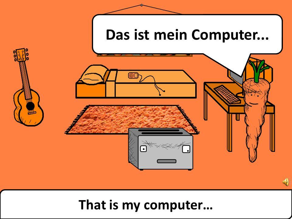 That is my computer… Das ist mein Computer...