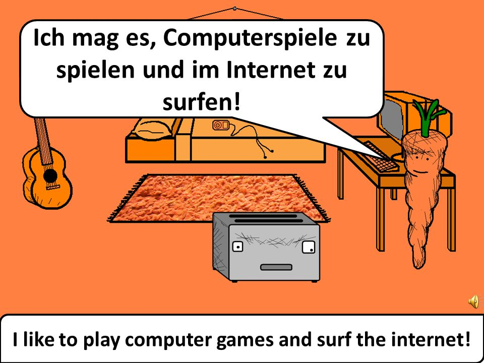 I like to play computer games and surf the internet.