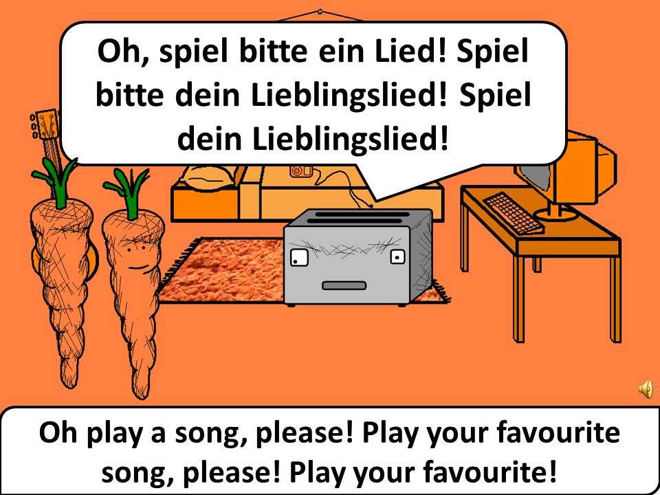 Oh play a song, please.Play your favourite song, please.