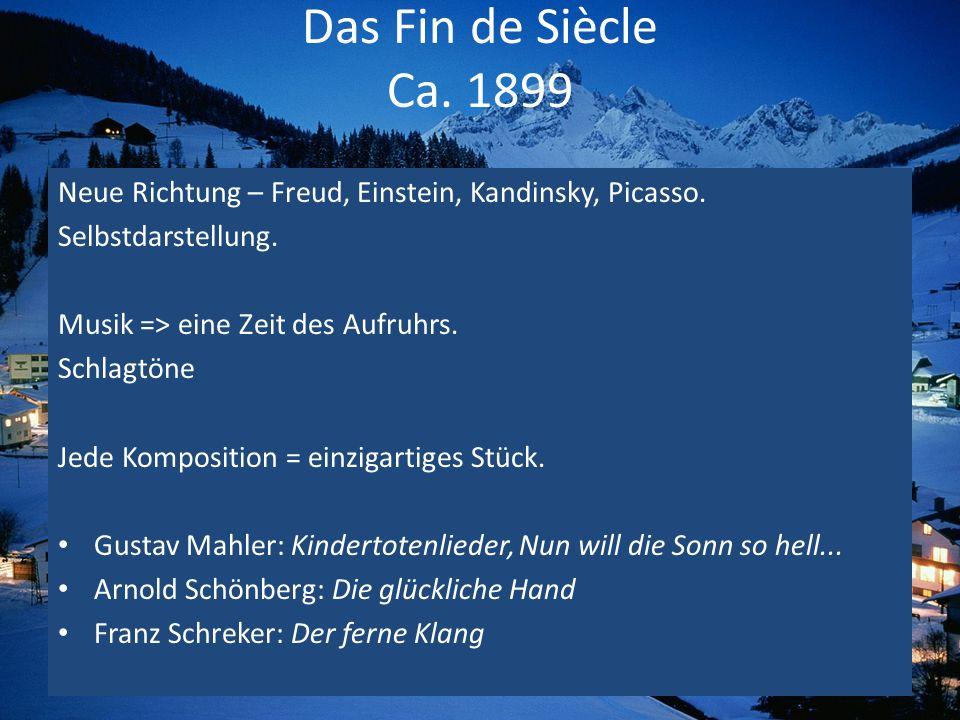 Das Fin de Siècle Ca. 1899 Neue Richtung – Freud, Einstein, Kandinsky, Picasso. Selbstdarstellung. Musik => eine Zeit des Aufruhrs. Schlagtöne Jede Ko
