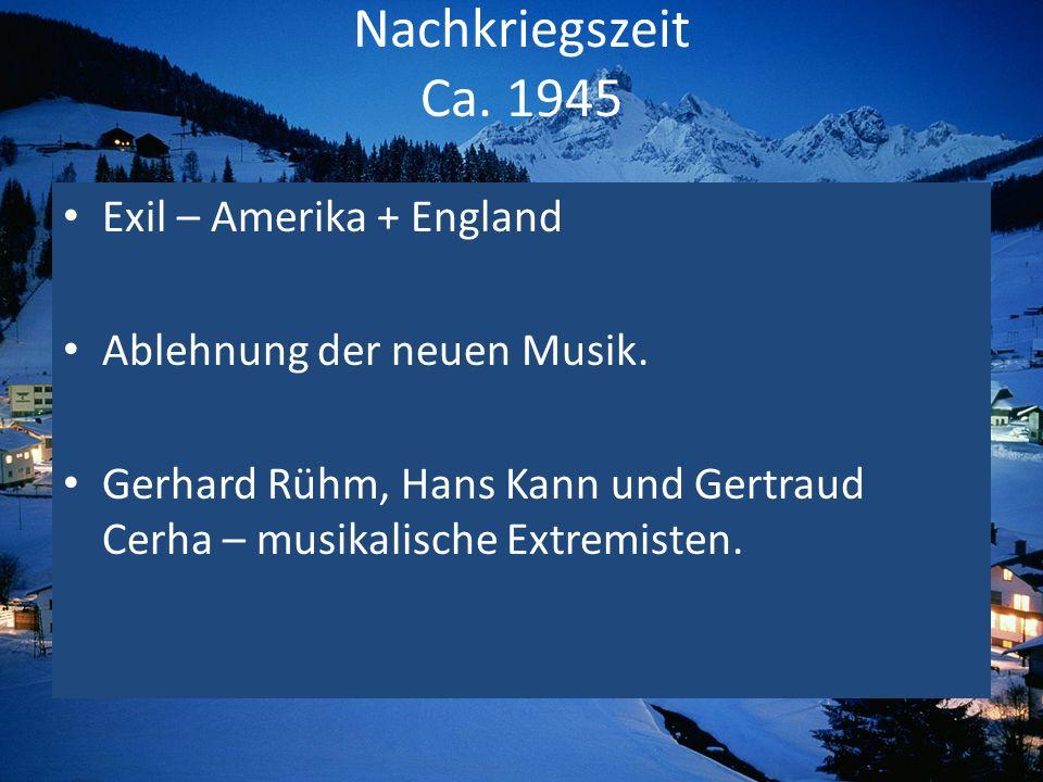 Nachkriegszeit Ca. 1945 Exil – Amerika + England Ablehnung der neuen Musik. Gerhard Rühm, Hans Kann und Gertraud Cerha – musikalische Extremisten.