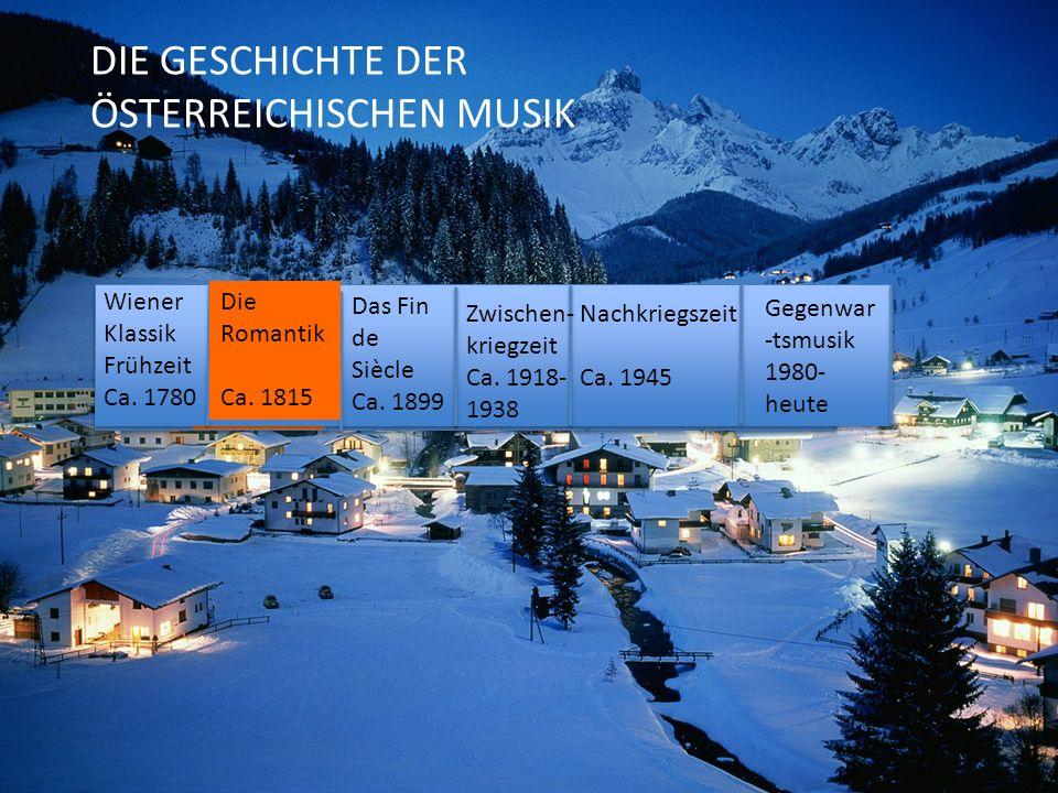 Wiener Klassik: Frühzeit Ca. 1780 Die Romantik Ca. 1850 Das Fin de Siècle Ca. 1899 Zwischen- kriegzeit Ca. 1918- 1938 Nachkri- egszeit Ca. 1945 Gegenw