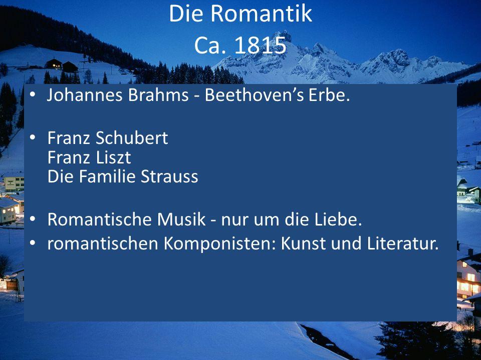 Die Romantik Ca. 1815 Johannes Brahms - Beethovens Erbe. Franz Schubert Franz Liszt Die Familie Strauss Romantische Musik - nur um die Liebe. romantis