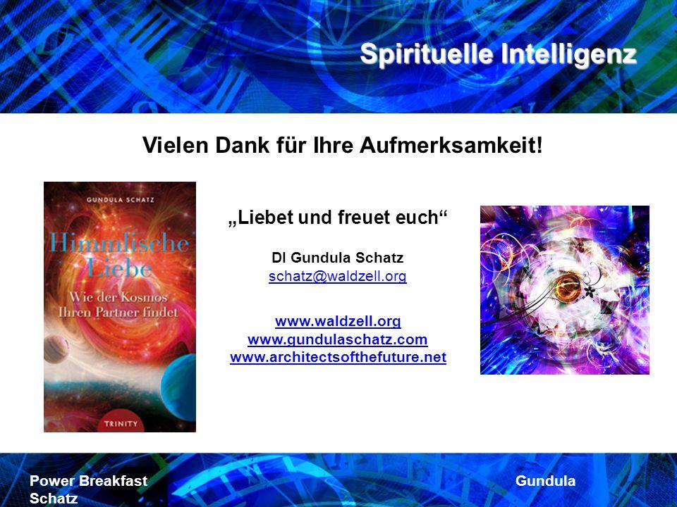 Spirituelle Intelligenz Power Breakfast Gundula Schatz Liebet und freuet euch DI Gundula Schatz schatz@waldzell.org www.waldzell.org www.gundulaschatz
