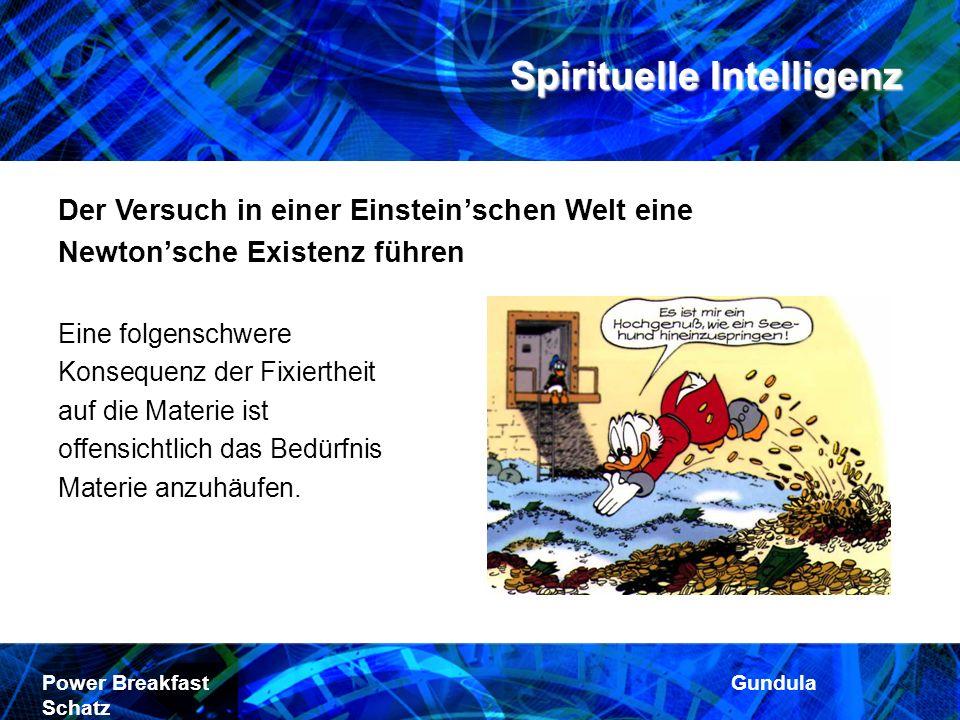 Spirituelle Intelligenz Power Breakfast Gundula Schatz Der Versuch in einer Einsteinschen Welt eine Newtonsche Existenz führen Eine folgenschwere Kons