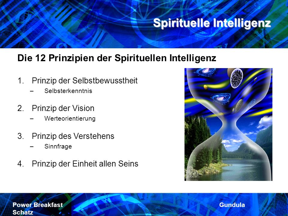 Spirituelle Intelligenz Power Breakfast Gundula Schatz Die 12 Prinzipien der Spirituellen Intelligenz 1.Prinzip der Selbstbewusstheit –Selbsterkenntni