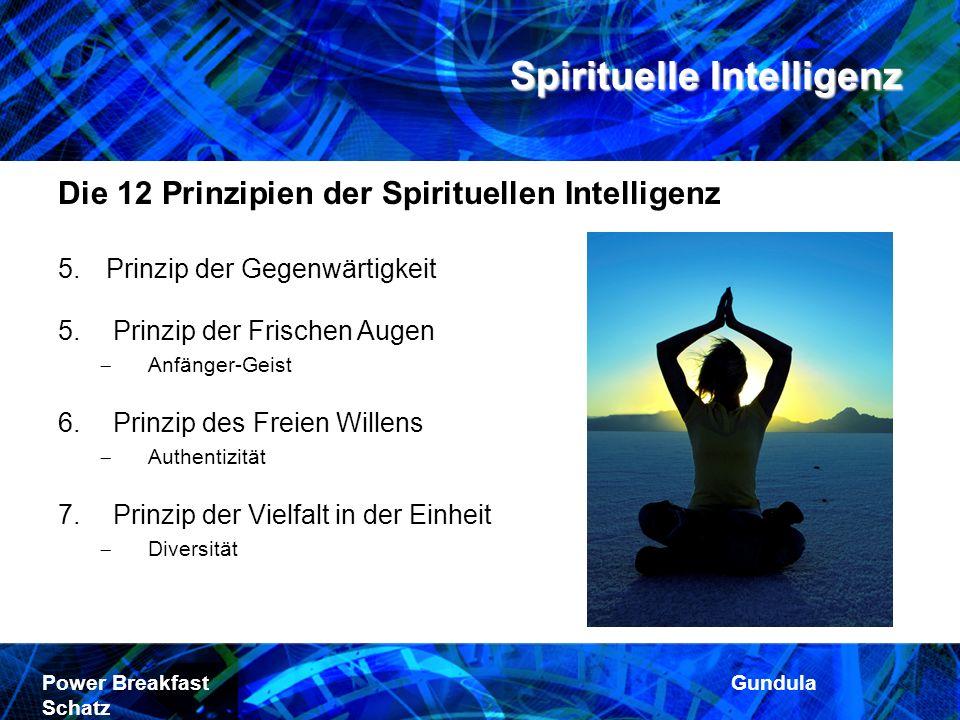 Spirituelle Intelligenz Power Breakfast Gundula Schatz Die 12 Prinzipien der Spirituellen Intelligenz 5.Prinzip der Gegenwärtigkeit 5. Prinzip der Fri