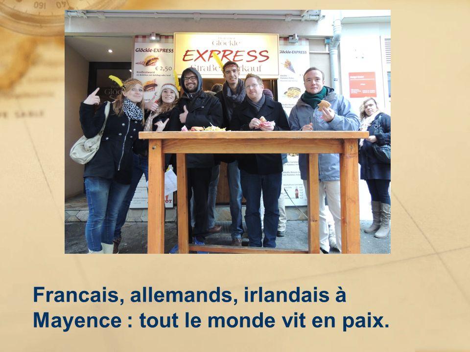 Francais, allemands, irlandais à Mayence : tout le monde vit en paix.