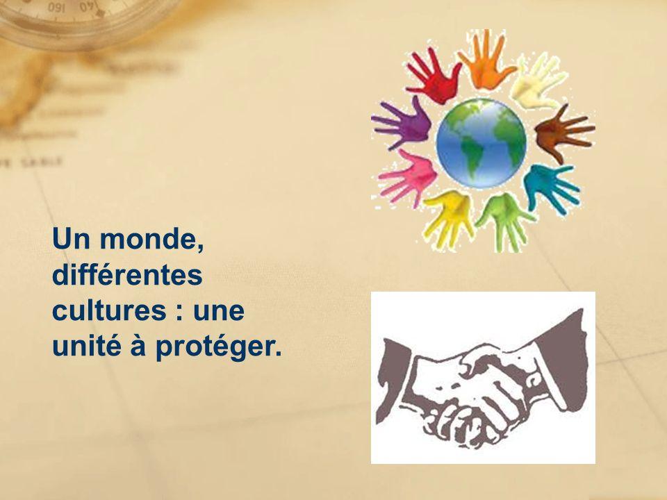 Un monde, différentes cultures : une unité à protéger.