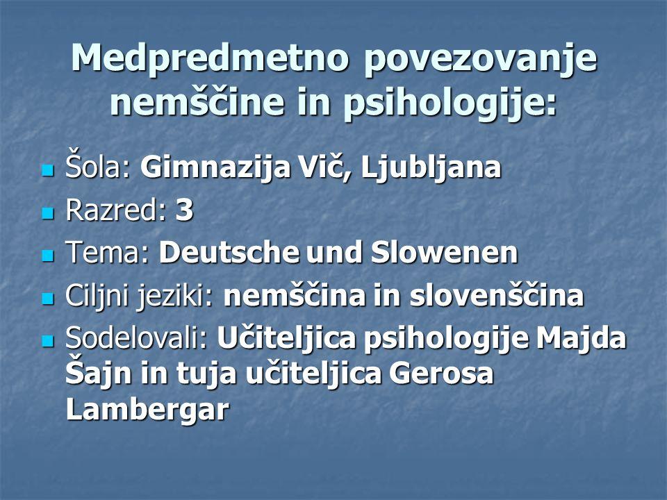 Medpredmetno povezovanje nemščine in psihologije: Šola: Gimnazija Vič, Ljubljana Šola: Gimnazija Vič, Ljubljana Razred: 3 Razred: 3 Tema: Deutsche und