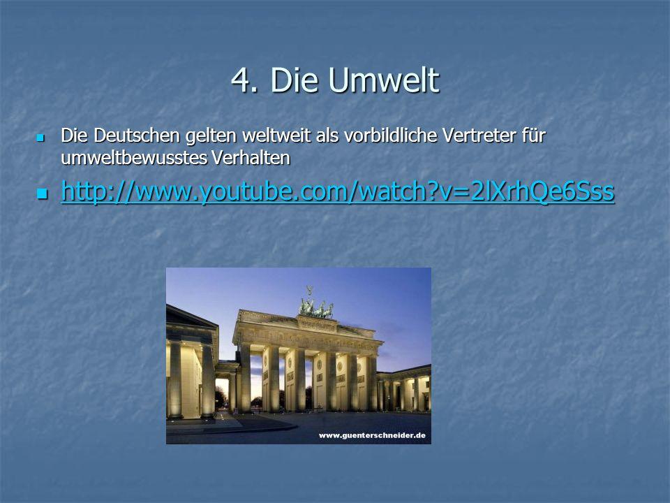 4. Die Umwelt Die Deutschen gelten weltweit als vorbildliche Vertreter für umweltbewusstes Verhalten Die Deutschen gelten weltweit als vorbildliche Ve