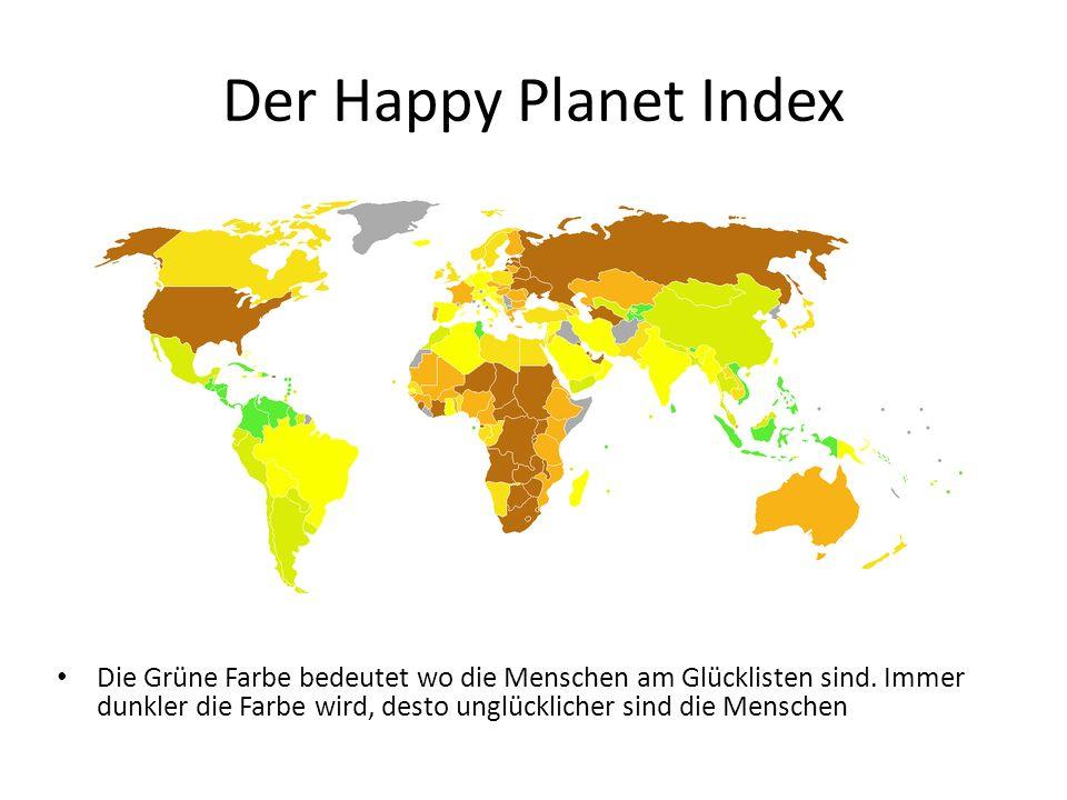 Der Happy Planet Index Die Grüne Farbe bedeutet wo die Menschen am Glücklisten sind. Immer dunkler die Farbe wird, desto unglücklicher sind die Mensch