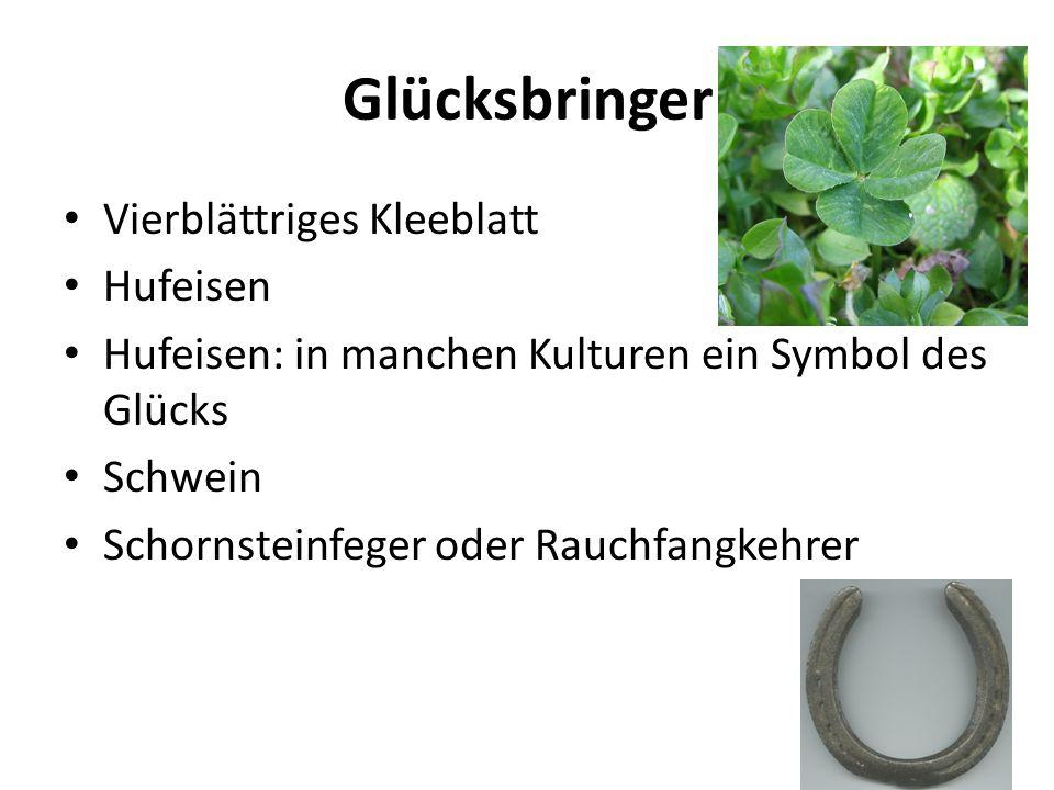 Glücksbringer Vierblättriges Kleeblatt Hufeisen Hufeisen: in manchen Kulturen ein Symbol des Glücks Schwein Schornsteinfeger oder Rauchfangkehrer