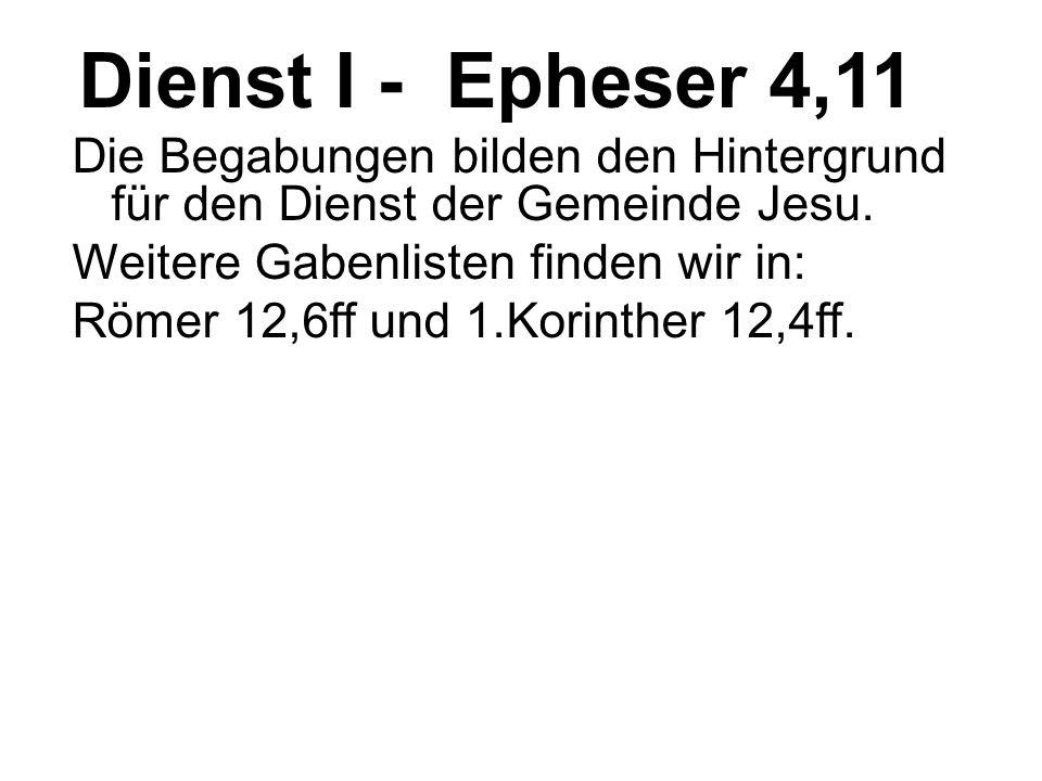 Dienst I - Epheser 4,11 Die Begabungen bilden den Hintergrund für den Dienst der Gemeinde Jesu.