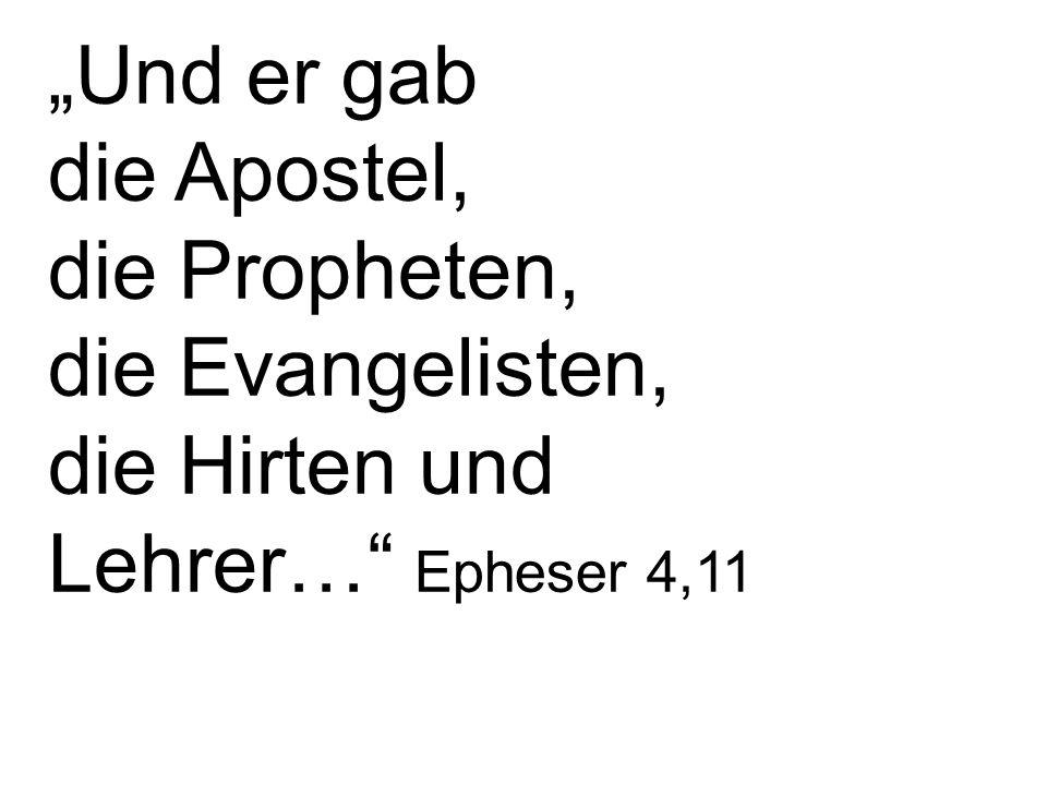 Und er gab die Apostel, die Propheten, die Evangelisten, die Hirten und Lehrer… Epheser 4,11