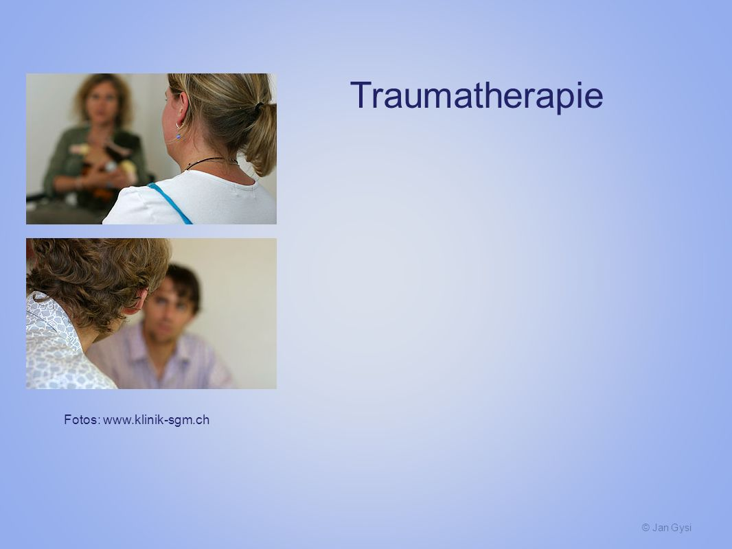 © Jan Gysi Fotos: www.klinik-sgm.ch Traumatherapie
