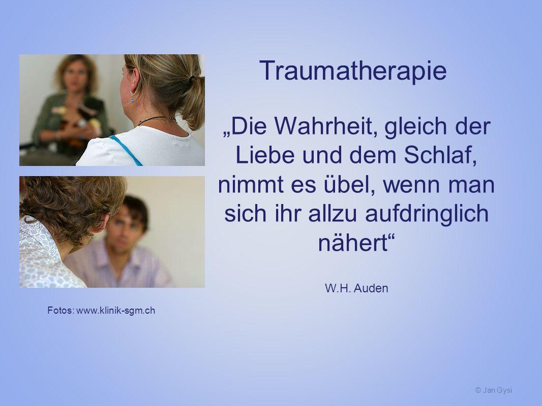 © Jan Gysi Die Wahrheit, gleich der Liebe und dem Schlaf, nimmt es übel, wenn man sich ihr allzu aufdringlich nähert W.H. Auden Fotos: www.klinik-sgm.