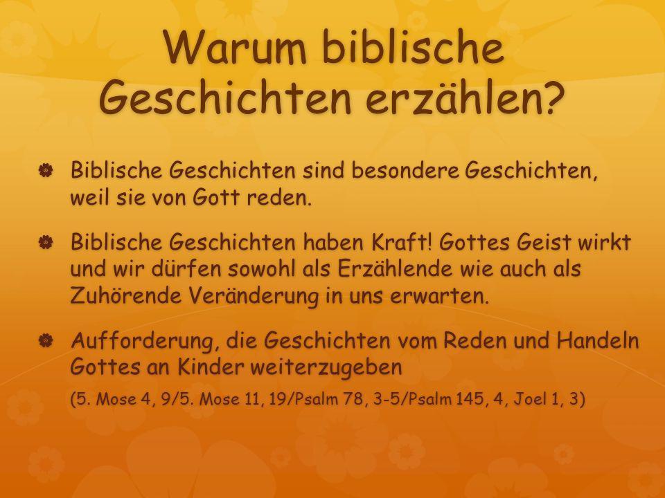 Warum biblische Geschichten erzählen? Biblische Geschichten sind besondere Geschichten, weil sie von Gott reden. Biblische Geschichten sind besondere
