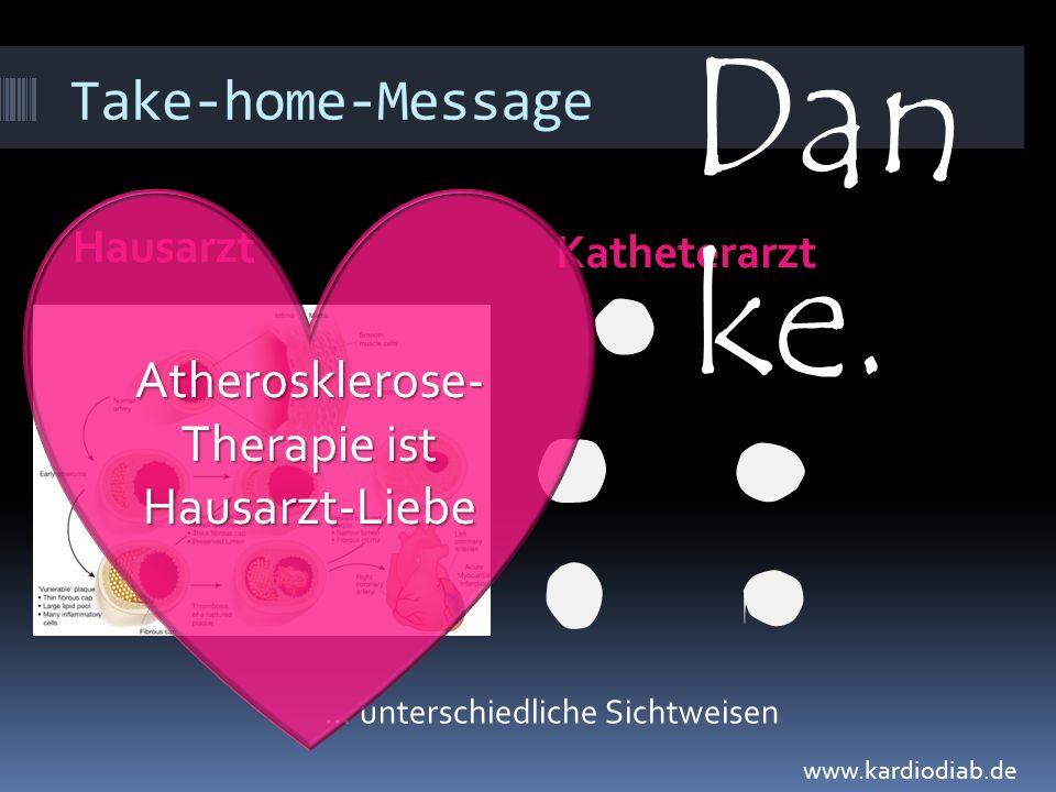 Take-home-Message Hausarzt Katheterarzt... unterschiedliche Sichtweisen Atherosklerose- Therapie ist Hausarzt-Liebe www.kardiodiab.de Dan ke.