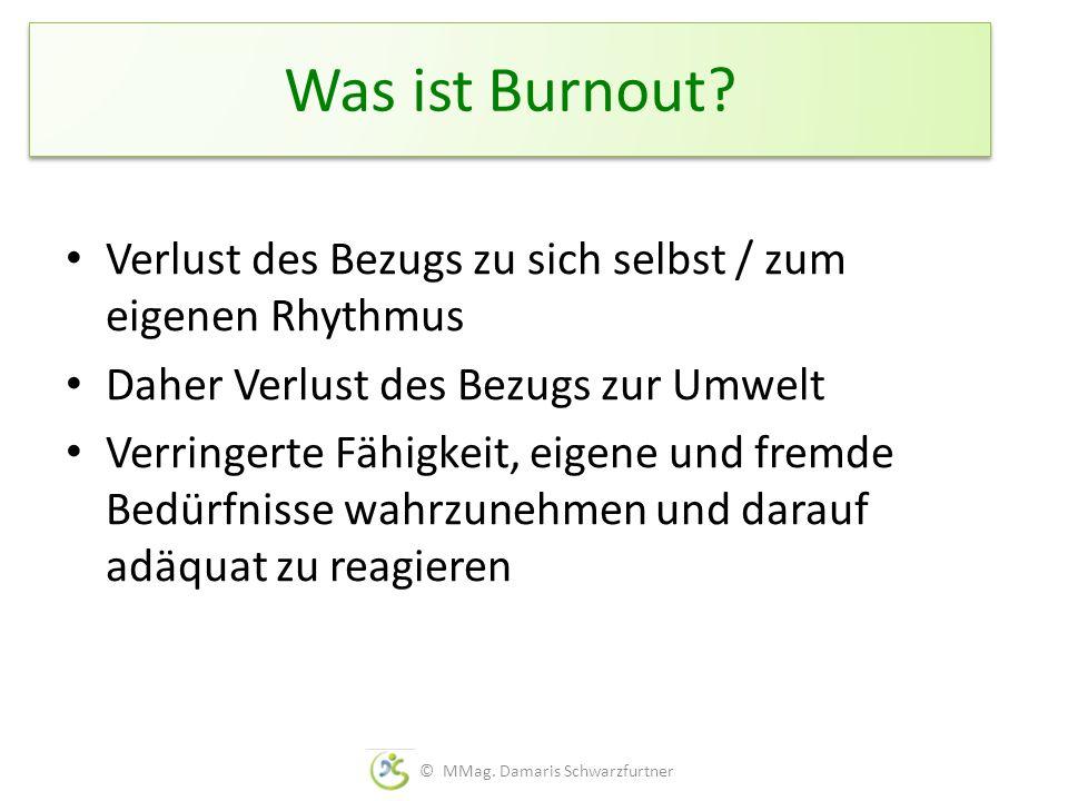 Was ist Burnout? Verlust des Bezugs zu sich selbst / zum eigenen Rhythmus Daher Verlust des Bezugs zur Umwelt Verringerte Fähigkeit, eigene und fremde