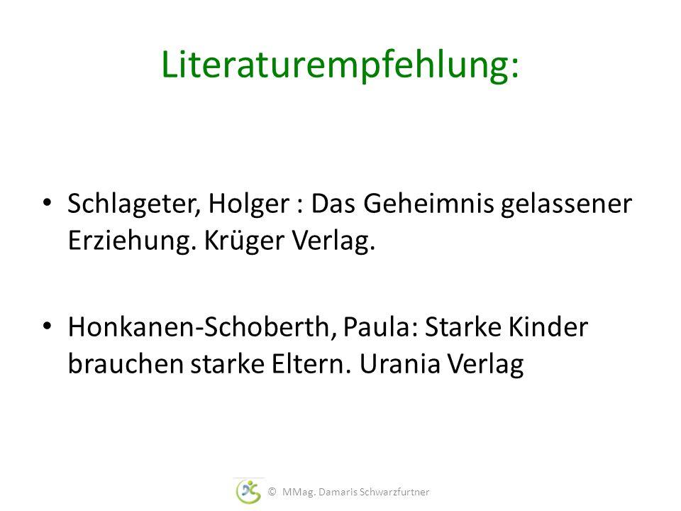 Literaturempfehlung: Schlageter, Holger : Das Geheimnis gelassener Erziehung. Krüger Verlag. Honkanen-Schoberth, Paula: Starke Kinder brauchen starke