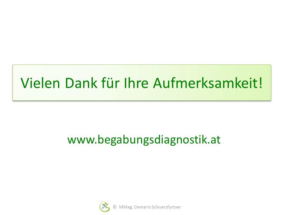 Vielen Dank für Ihre Aufmerksamkeit! www.begabungsdiagnostik.at © MMag. Damaris Schwarzfurtner