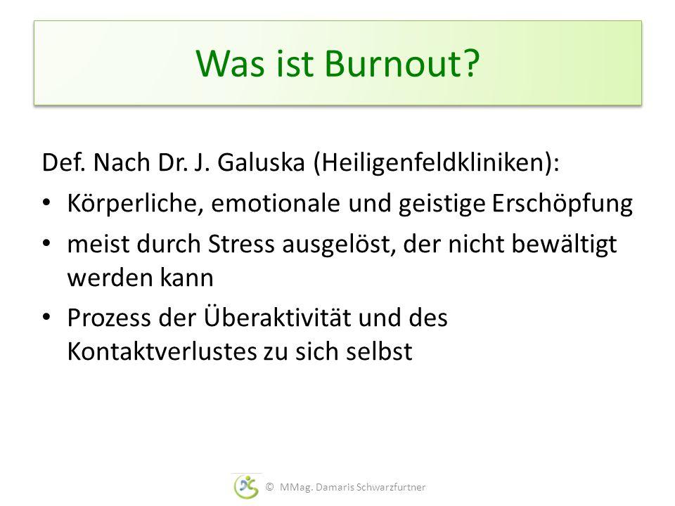 Was ist Burnout? Def. Nach Dr. J. Galuska (Heiligenfeldkliniken): Körperliche, emotionale und geistige Erschöpfung meist durch Stress ausgelöst, der n