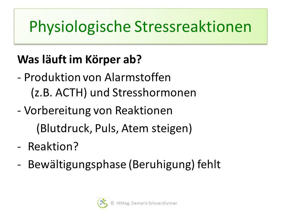 Physiologische Stressreaktionen Was läuft im Körper ab? - Produktion von Alarmstoffen (z.B. ACTH) und Stresshormonen - Vorbereitung von Reaktionen (Bl