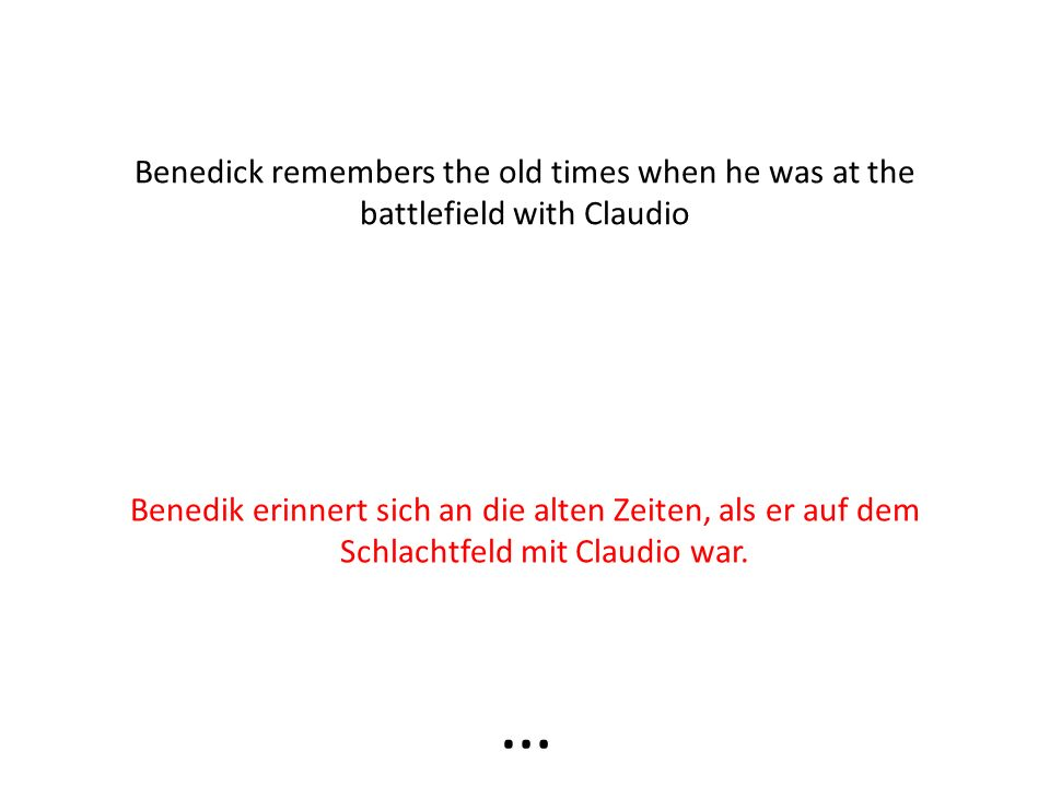 Benedick is a soldier of Leonato. Benedick ist ein Folgsoldat von Leonato. …
