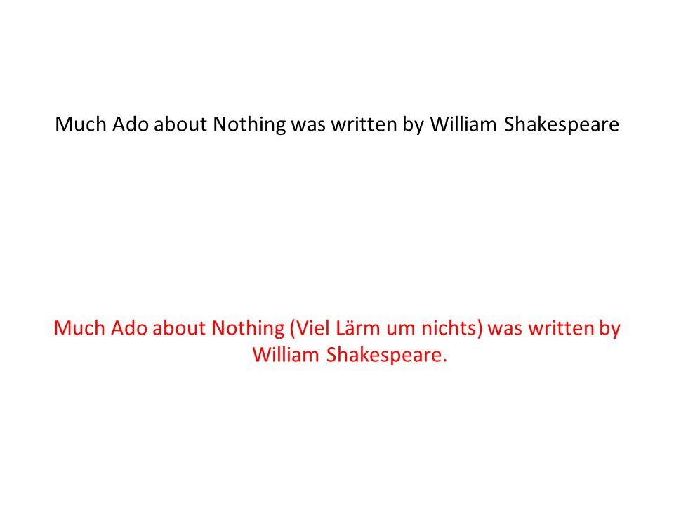 Much Ado about Nothing was written by William Shakespeare Much Ado about Nothing (Viel Lärm um nichts) was written by William Shakespeare.