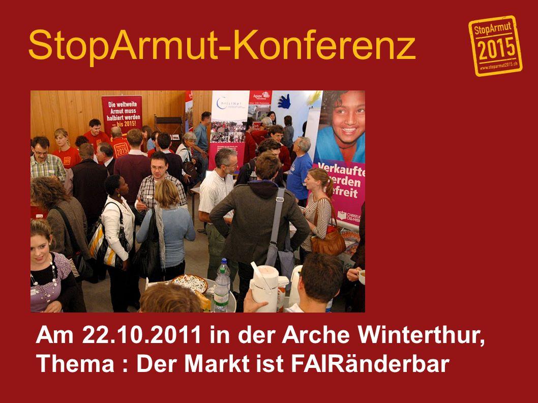 StopArmut-Konferenz Am 22.10.2011 in der Arche Winterthur, Thema : Der Markt ist FAIRänderbar