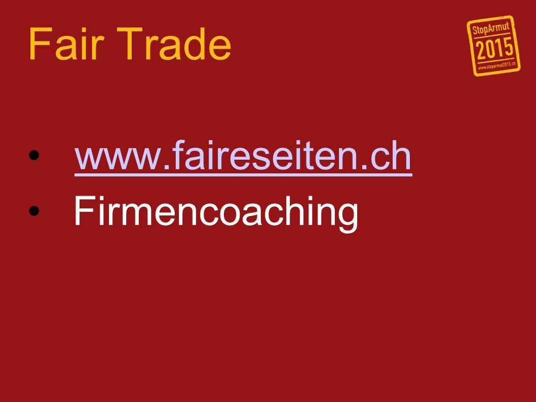 Fair Trade www.faireseiten.ch Firmencoaching