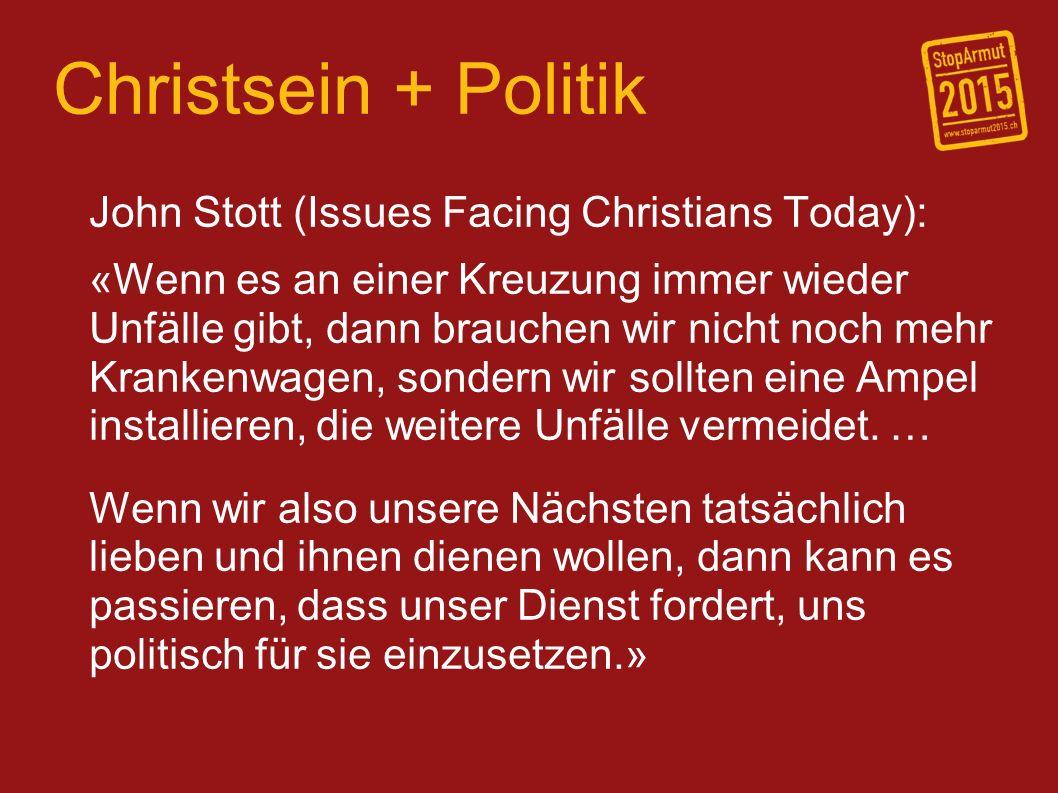 Christsein + Politik John Stott (Issues Facing Christians Today): «Wenn es an einer Kreuzung immer wieder Unfälle gibt, dann brauchen wir nicht noch mehr Krankenwagen, sondern wir sollten eine Ampel installieren, die weitere Unfälle vermeidet.